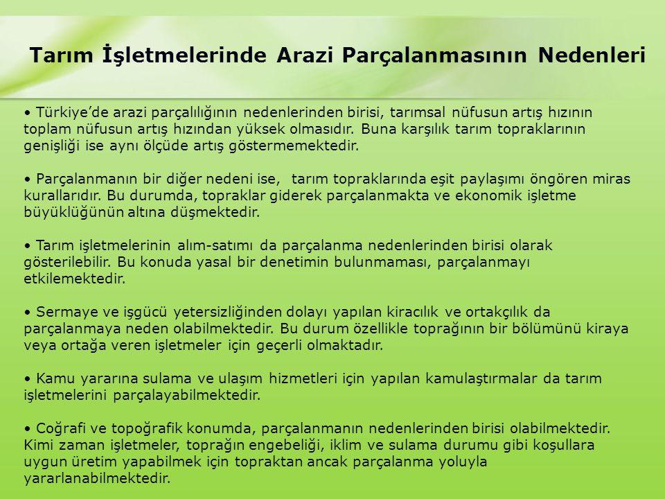 Tarım İşletmelerinde Arazi Parçalanmasının Nedenleri Türkiye'de arazi parçalılığının nedenlerinden birisi, tarımsal nüfusun artış hızının toplam nüfusun artış hızından yüksek olmasıdır.