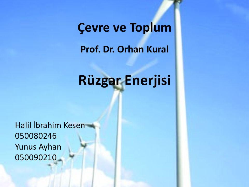 Çevre ve Toplum Prof. Dr. Orhan Kural Rüzgar Enerjisi Halil İbrahim Kesen 050080246 Yunus Ayhan 050090210