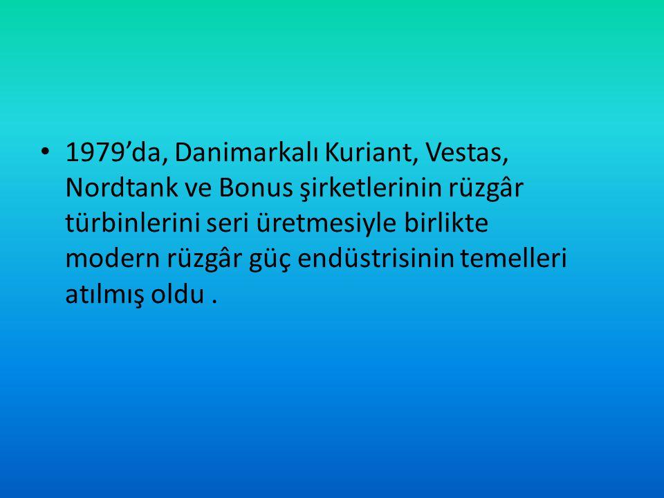 1979'da, Danimarkalı Kuriant, Vestas, Nordtank ve Bonus şirketlerinin rüzgâr türbinlerini seri üretmesiyle birlikte modern rüzgâr güç endüstrisinin temelleri atılmış oldu.