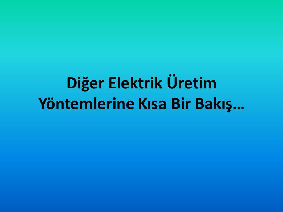 Diğer Elektrik Üretim Yöntemlerine Kısa Bir Bakış…