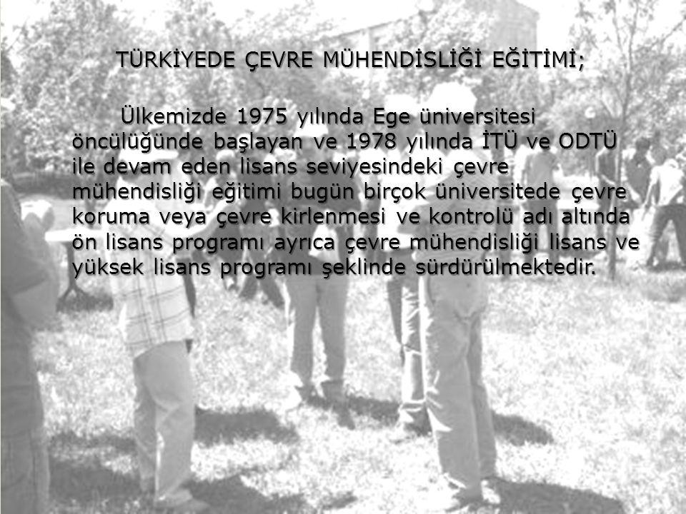 TÜRKİYEDE ÇEVRE MÜHENDİSLİĞİ EĞİTİMİ; Ülkemizde 1975 yılında Ege üniversitesi öncülüğünde başlayan ve 1978 yılında İTÜ ve ODTÜ ile devam eden lisans s