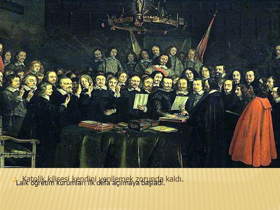  Katolik kilisesi kendini yenilemek zorunda kaldı. Laik öğretim kurumları ilk defa açılmaya başladı.