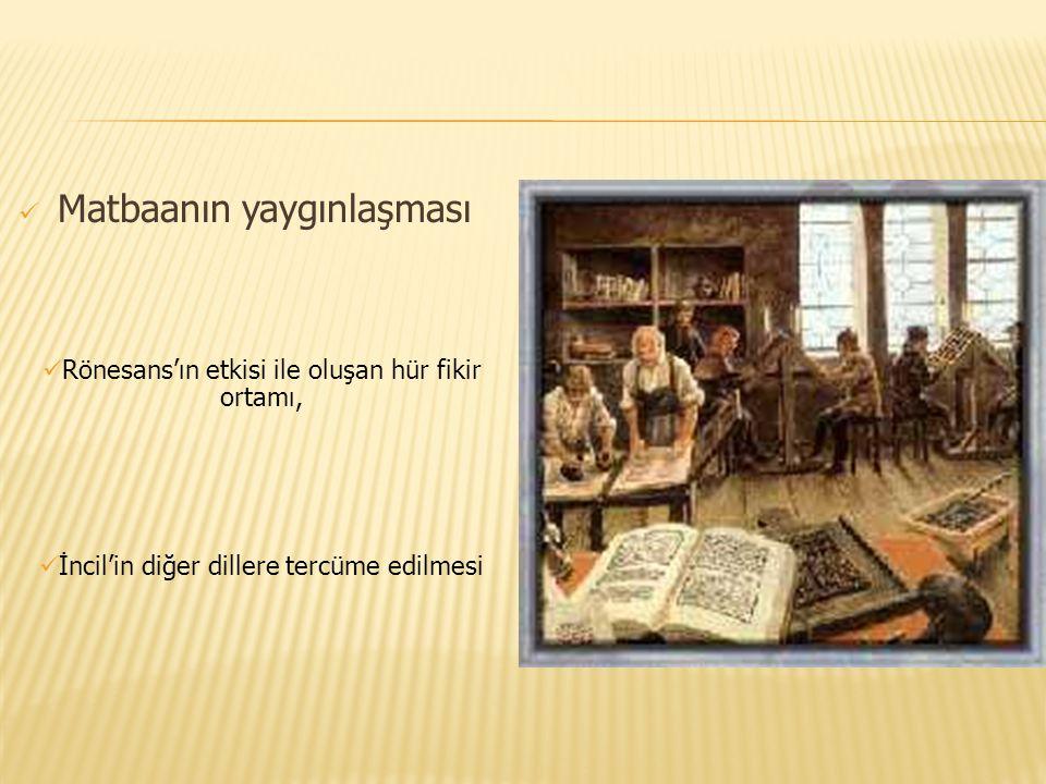 Matbaanın yaygınlaşması Rönesans'ın etkisi ile oluşan hür fikir ortamı, İncil'in diğer dillere tercüme edilmesi
