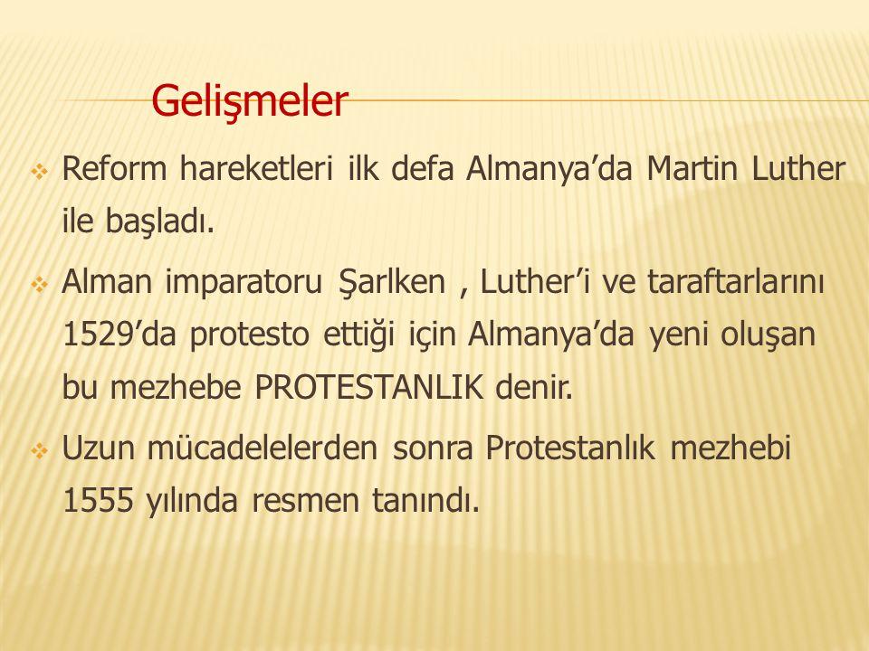  Reform hareketleri ilk defa Almanya'da Martin Luther ile başladı.  Alman imparatoru Şarlken, Luther'i ve taraftarlarını 1529'da protesto ettiği içi