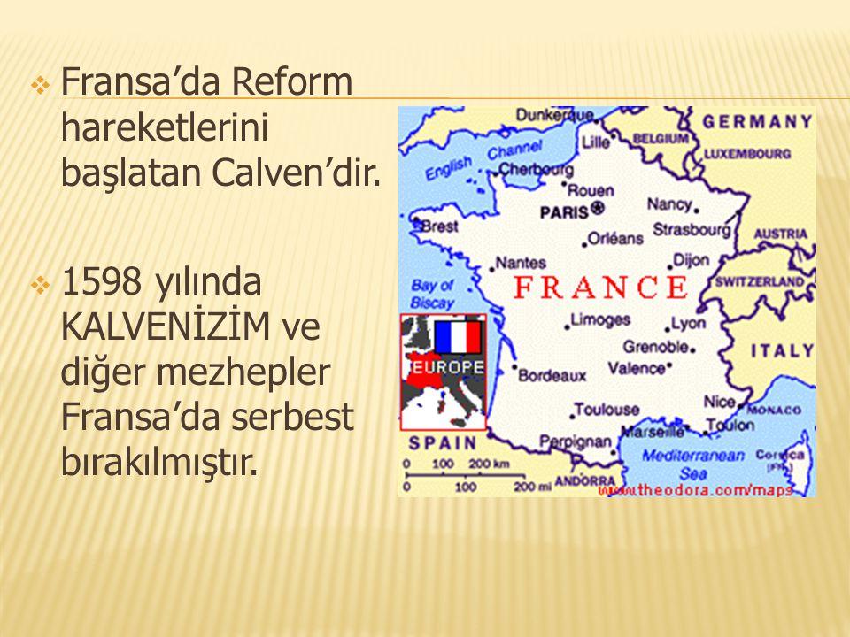  Fransa'da Reform hareketlerini başlatan Calven'dir.  1598 yılında KALVENİZİM ve diğer mezhepler Fransa'da serbest bırakılmıştır.