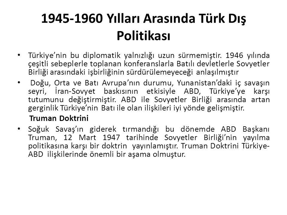1945-1960 Yılları Arasında Türk Dış Politikası Türkiye'nin bu diplomatik yalnızlığı uzun sürmemiştir.