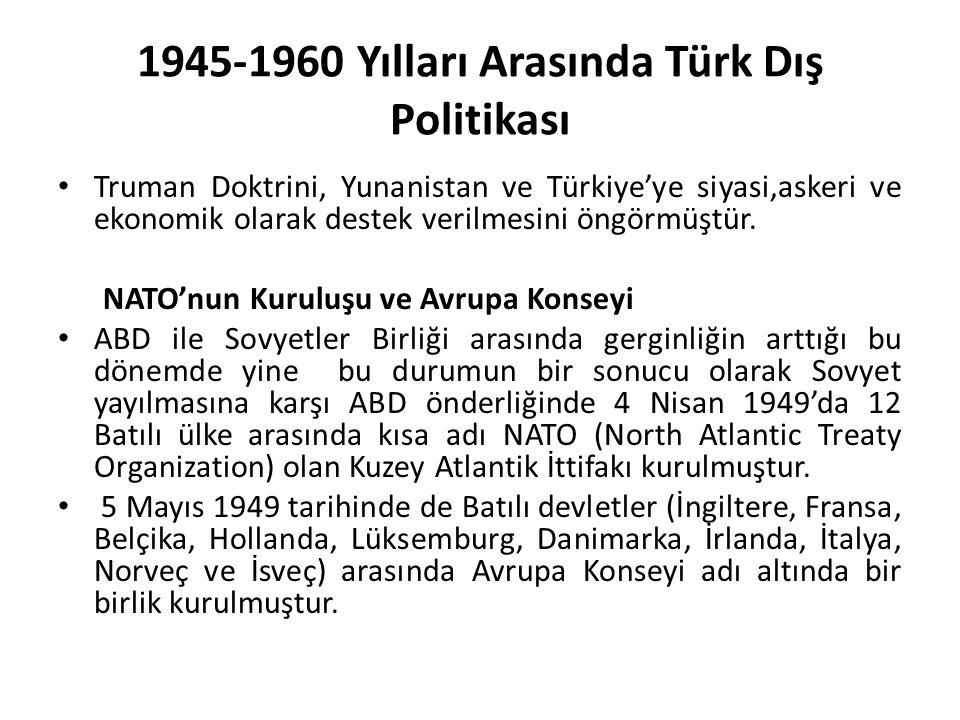 1945-1960 Yılları Arasında Türk Dış Politikası Truman Doktrini, Yunanistan ve Türkiye'ye siyasi,askeri ve ekonomik olarak destek verilmesini öngörmüştür.