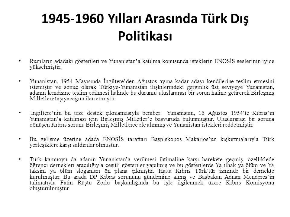 1945-1960 Yılları Arasında Türk Dış Politikası Rumların adadaki gösterileri ve Yunanistan'a katılma konusunda isteklerin ENOSİS seslerinin iyice yükselmiştir.