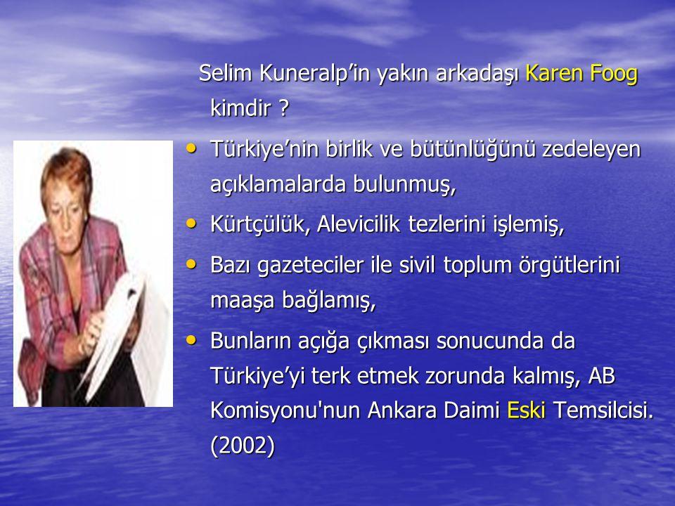 Selim Kuneralp'in yakın arkadaşı Karen Foog kimdir ? Türkiye'nin birlik ve bütünlüğünü zedeleyen açıklamalarda bulunmuş, Kürtçülük, Alevicilik tezleri