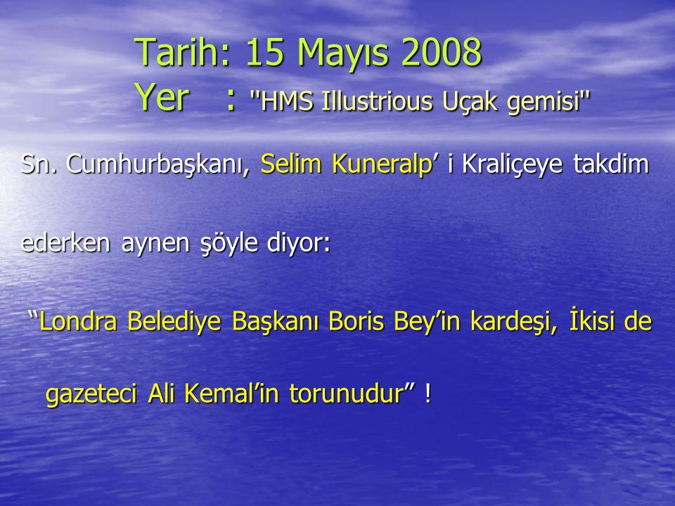 """Tarih: 15 Mayıs 2008 Yer : ''HMS Illustrious Uçak gemisi'' Sn. Cumhurbaşkanı, Selim Kuneralp' i Kraliçeye takdim ederken aynen şöyle diyor: """"Londra Be"""