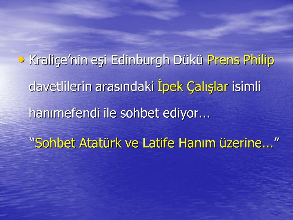 """Kraliçe'nin eşi Edinburgh Dükü Prens Philip davetlilerin arasındaki İpek Çalışlar isimli hanımefendi ile sohbet ediyor... """"Sohbet Atatürk ve Latife Ha"""