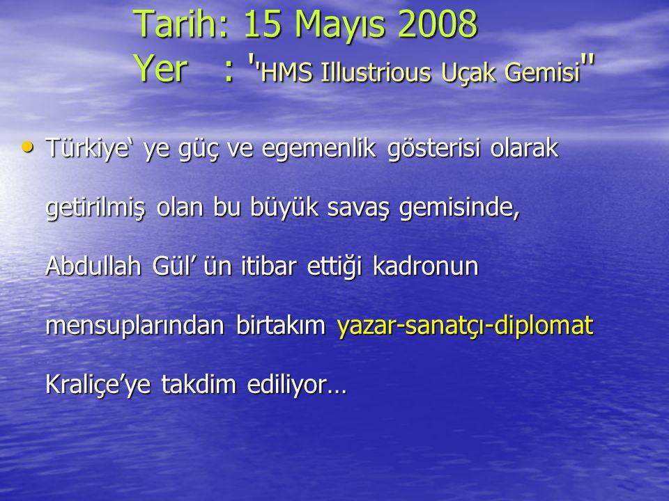 Tarih: 15 Mayıs 2008 Yer : ' 'HMS Illustrious Uçak Gemisi '' Tarih: 15 Mayıs 2008 Yer : ' 'HMS Illustrious Uçak Gemisi '' Türkiye' ye güç ve egemenlik