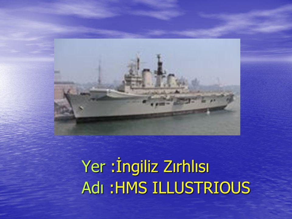 Yer :İngiliz Zırhlısı Adı :HMS ILLUSTRIOUS