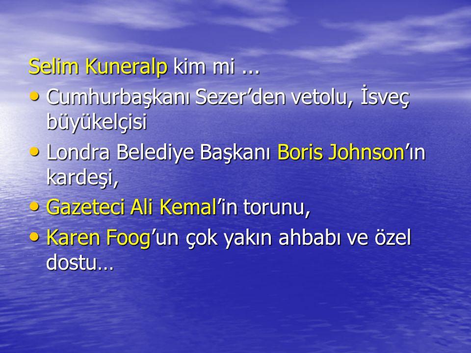 Selim Kuneralp kim mi... Cumhurbaşkanı Sezer'den vetolu, İsveç büyükelçisi Cumhurbaşkanı Sezer'den vetolu, İsveç büyükelçisi Londra Belediye Başkanı B