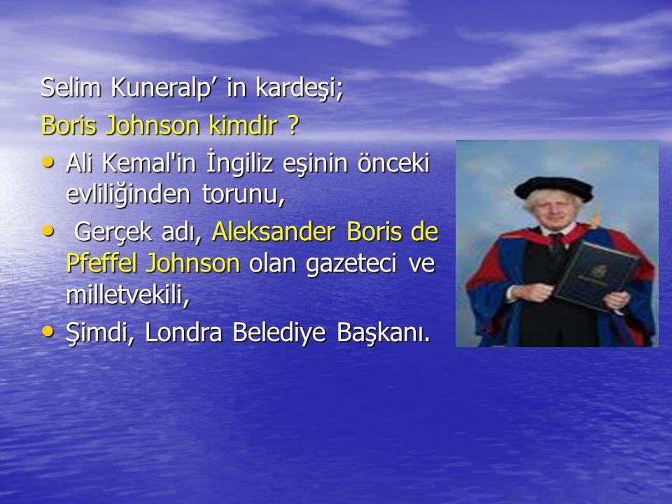 Selim Kuneralp' in kardeşi; Boris Johnson kimdir ? Ali Kemal'in İngiliz eşinin önceki evliliğinden torunu, Ali Kemal'in İngiliz eşinin önceki evliliği