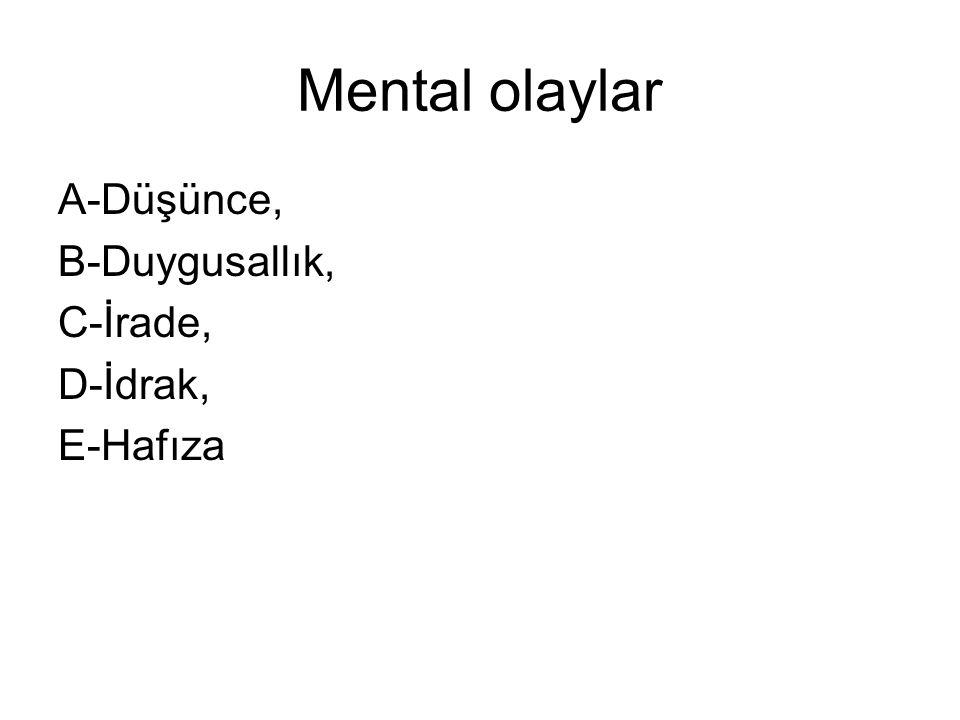 Mental olaylar A-Düşünce, B-Duygusallık, C-İrade, D-İdrak, E-Hafıza