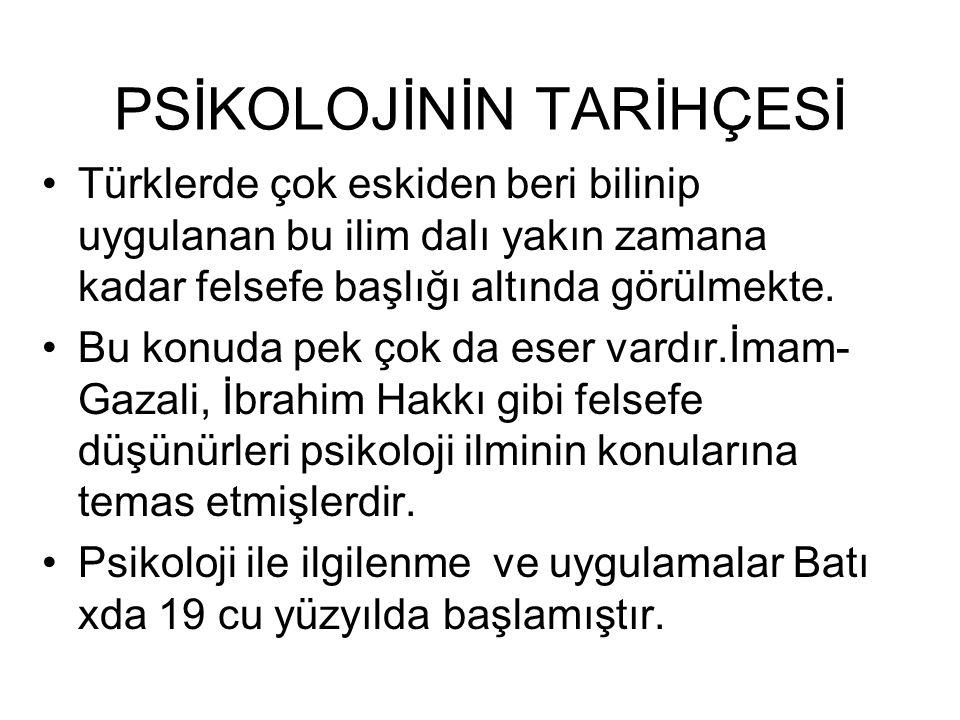 PSİKOLOJİNİN TARİHÇESİ Türklerde çok eskiden beri bilinip uygulanan bu ilim dalı yakın zamana kadar felsefe başlığı altında görülmekte. Bu konuda pek