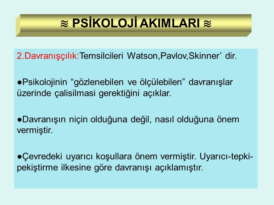 """2.Davranışçılık:Temsilcileri Watson,Pavlov,Skinner' dir. ●Psikolojinin """"gözlenebilen ve ölçülebilen"""" davranışlar üzerinde çalisilmasi gerektiğini açık"""