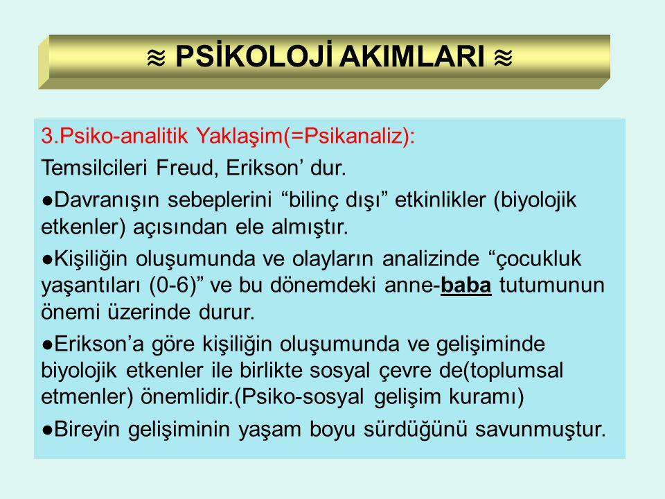 """3.Psiko-analitik Yaklaşim(=Psikanaliz): Temsilcileri Freud, Erikson' dur. ●Davranışın sebeplerini """"bilinç dışı"""" etkinlikler (biyolojik etkenler) açısı"""