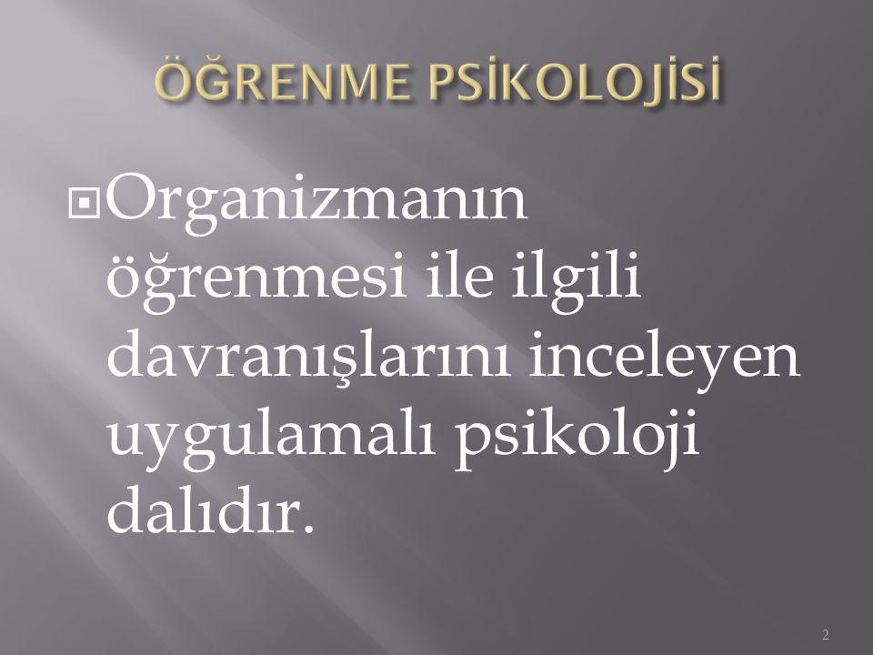 Organizmanın öğrenmesi ile ilgili davranışlarını inceleyen uygulamalı psikoloji dalıdır. 2