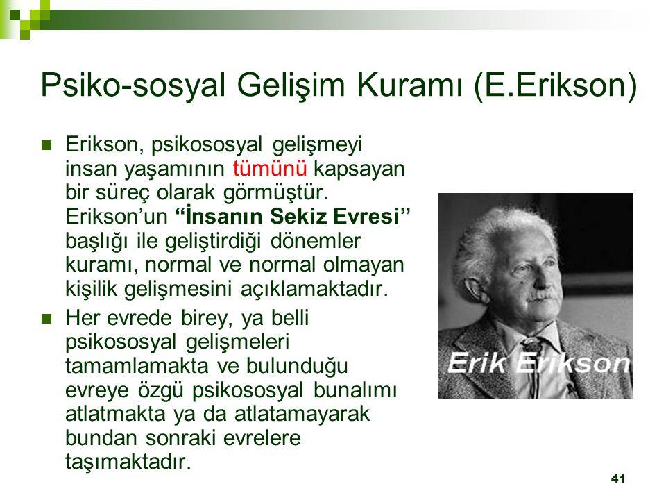 """41 Psiko-sosyal Gelişim Kuramı (E.Erikson) Erikson, psikososyal gelişmeyi insan yaşamının tümünü kapsayan bir süreç olarak görmüştür. Erikson'un """"İnsa"""