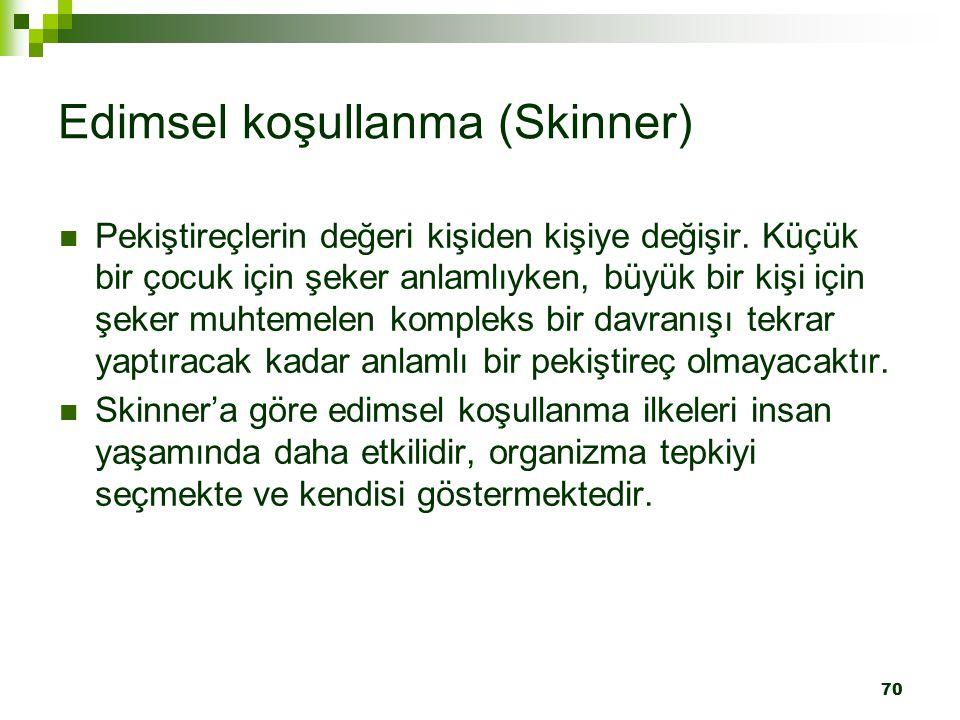 70 Edimsel koşullanma (Skinner) Pekiştireçlerin değeri kişiden kişiye değişir.