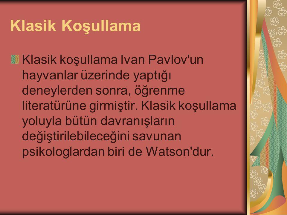 Klasik Koşullama Klasik koşullama Ivan Pavlov un hayvanlar üzerinde yaptığı deneylerden sonra, öğrenme literatürüne girmiştir.