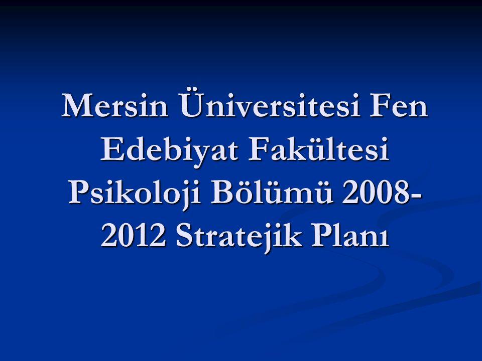 Mersin Üniversitesi Fen Edebiyat Fakültesi Psikoloji Bölümü 2008- 2012 Stratejik Planı