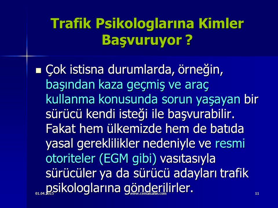 01.04.2015www.cemalsahin.com11 Trafik Psikologlarına Kimler Başvuruyor .
