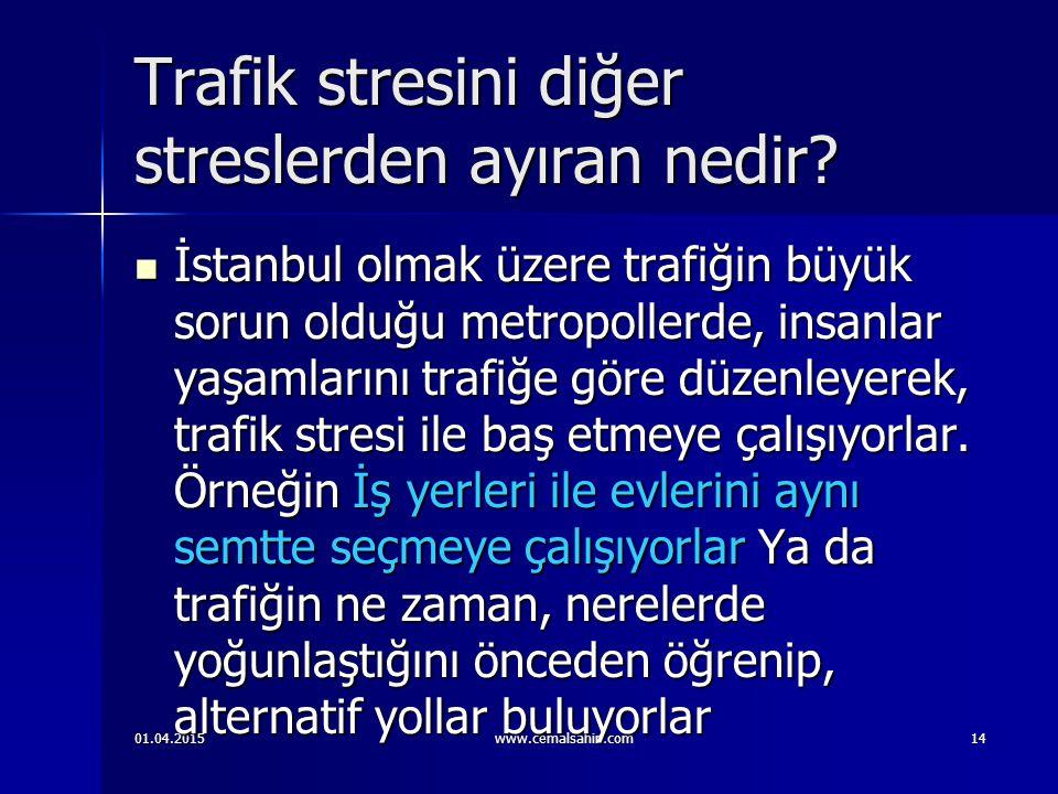 01.04.2015www.cemalsahin.com14 Trafik stresini diğer streslerden ayıran nedir.