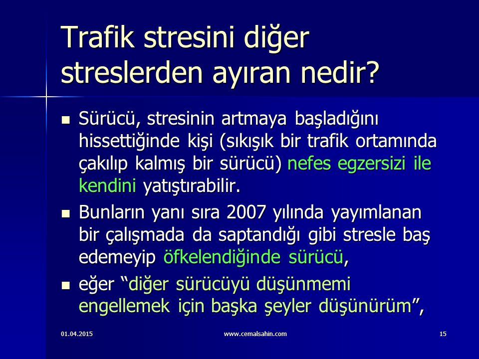 01.04.2015www.cemalsahin.com15 Trafik stresini diğer streslerden ayıran nedir.