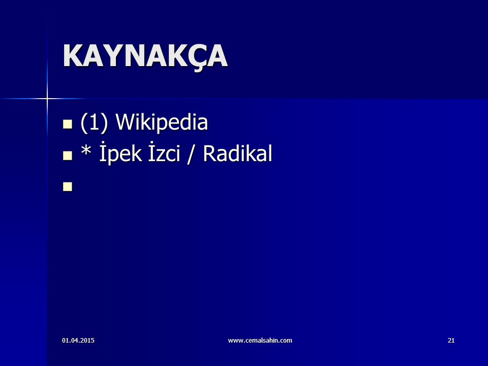 KAYNAKÇA (1) Wikipedia (1) Wikipedia * İpek İzci / Radikal * İpek İzci / Radikal 01.04.2015www.cemalsahin.com21