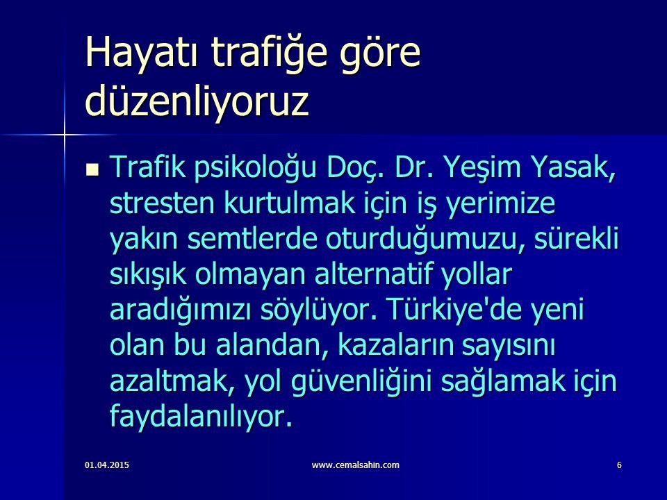 01.04.2015www.cemalsahin.com6 Hayatı trafiğe göre düzenliyoruz Trafik psikoloğu Doç.
