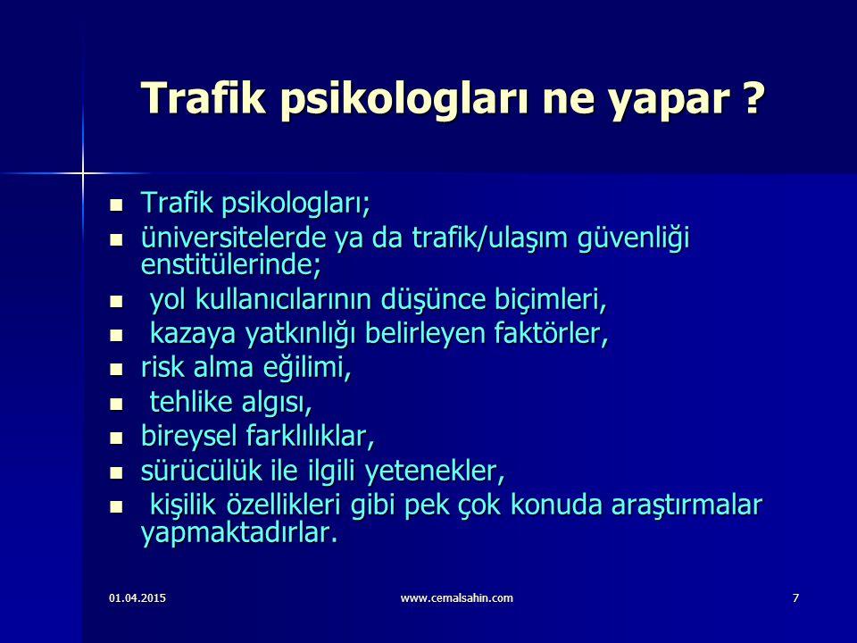 01.04.2015www.cemalsahin.com18 Ruhbilimde yeni alan: Trafik psikolojisi ; Psikoloji ilkelerinin trafik ve yol güvenliği alanına uygulanması anlamına geliyor.