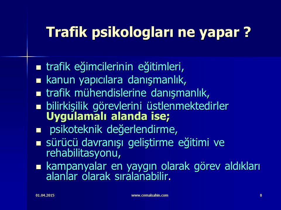 01.04.2015www.cemalsahin.com8 Trafik psikologları ne yapar .