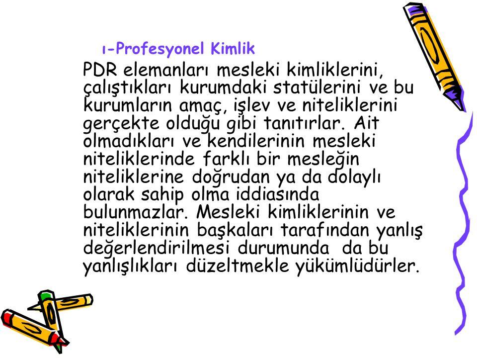 ı-Profesyonel Kimlik PDR elemanları mesleki kimliklerini, çalıştıkları kurumdaki statülerini ve bu kurumların amaç, işlev ve niteliklerini gerçekte olduğu gibi tanıtırlar.