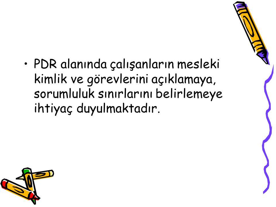 PDR alanında çalışanların mesleki kimlik ve görevlerini açıklamaya, sorumluluk sınırlarını belirlemeye ihtiyaç duyulmaktadır.