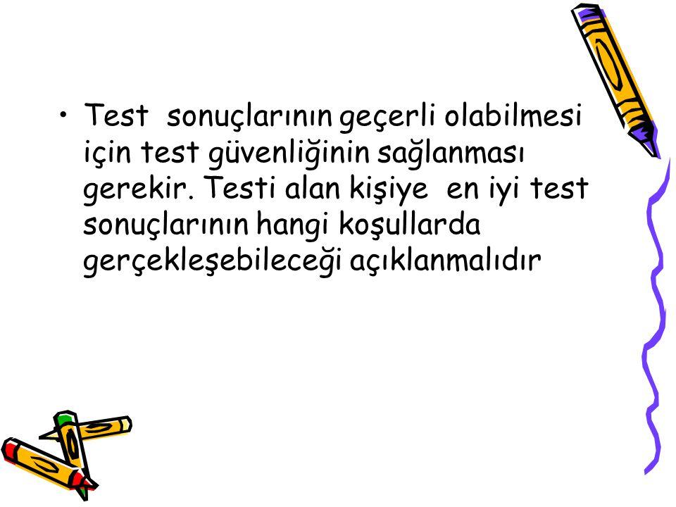 Test sonuçlarının geçerli olabilmesi için test güvenliğinin sağlanması gerekir. Testi alan kişiye en iyi test sonuçlarının hangi koşullarda gerçekleşe