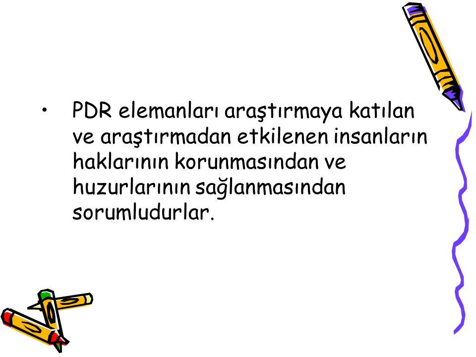 PDR elemanları araştırmaya katılan ve araştırmadan etkilenen insanların haklarının korunmasından ve huzurlarının sağlanmasından sorumludurlar.