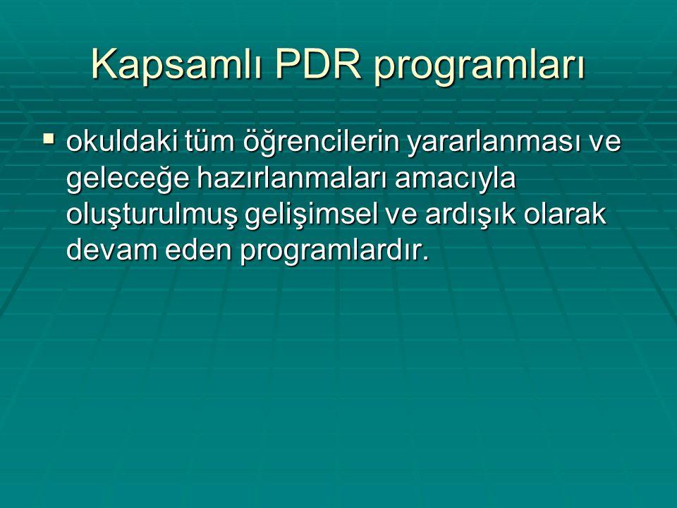 Kapsamlı PDR programları  okuldaki tüm öğrencilerin yararlanması ve geleceğe hazırlanmaları amacıyla oluşturulmuş gelişimsel ve ardışık olarak devam