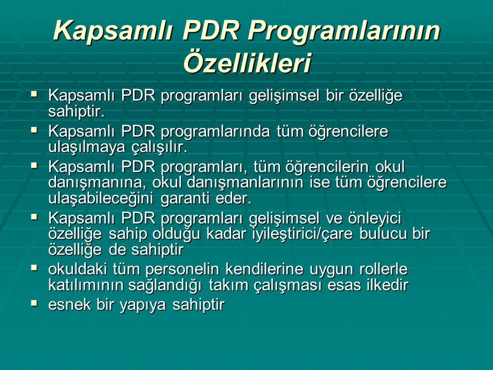 Kapsamlı PDR Programlarının Özellikleri  Kapsamlı PDR programları gelişimsel bir özelliğe sahiptir.  Kapsamlı PDR programlarında tüm öğrencilere ula