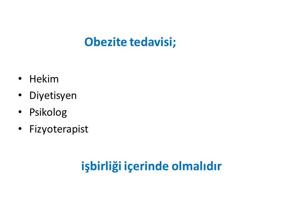 Obezite tedavisi; Hekim Diyetisyen Psikolog Fizyoterapist işbirliği içerinde olmalıdır