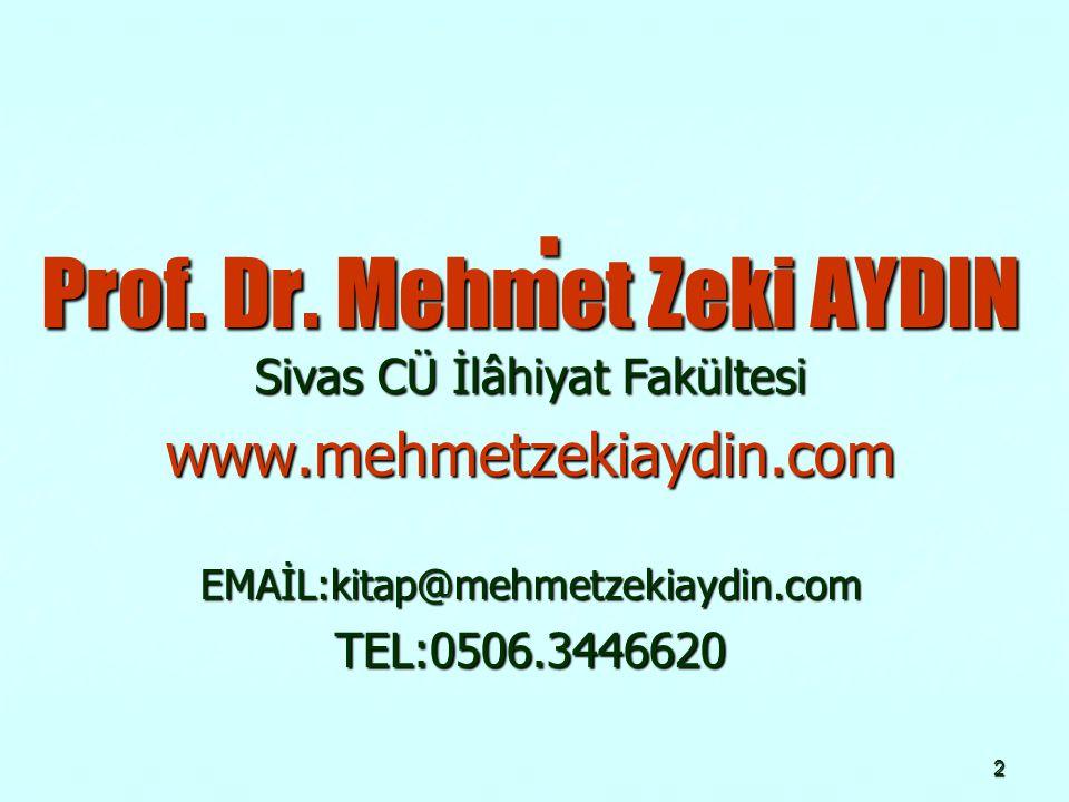 2. Prof. Dr. Mehmet Zeki AYDIN Sivas CÜ İlâhiyat Fakültesi www.mehmetzekiaydin.comEMAİL:kitap@mehmetzekiaydin.comTEL:0506.3446620