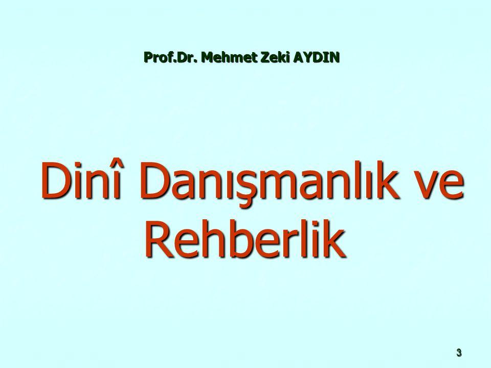 3 Prof.Dr. Mehmet Zeki AYDIN Dinî Danışmanlık ve Rehberlik Dinî Danışmanlık ve Rehberlik