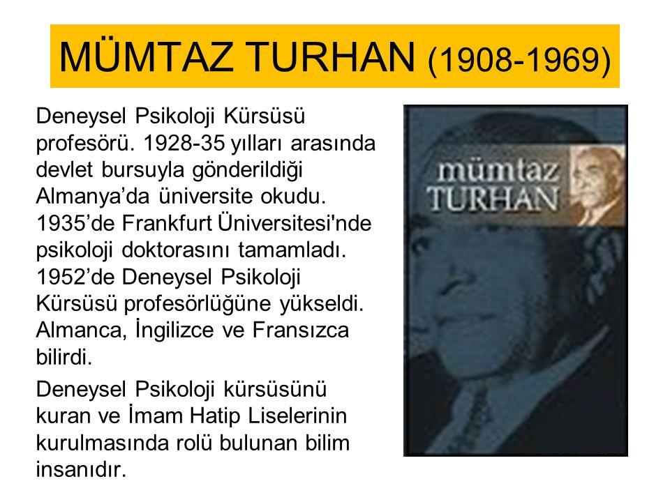MÜMTAZ TURHAN (1908-1969) Deneysel Psikoloji Kürsüsü profesörü.
