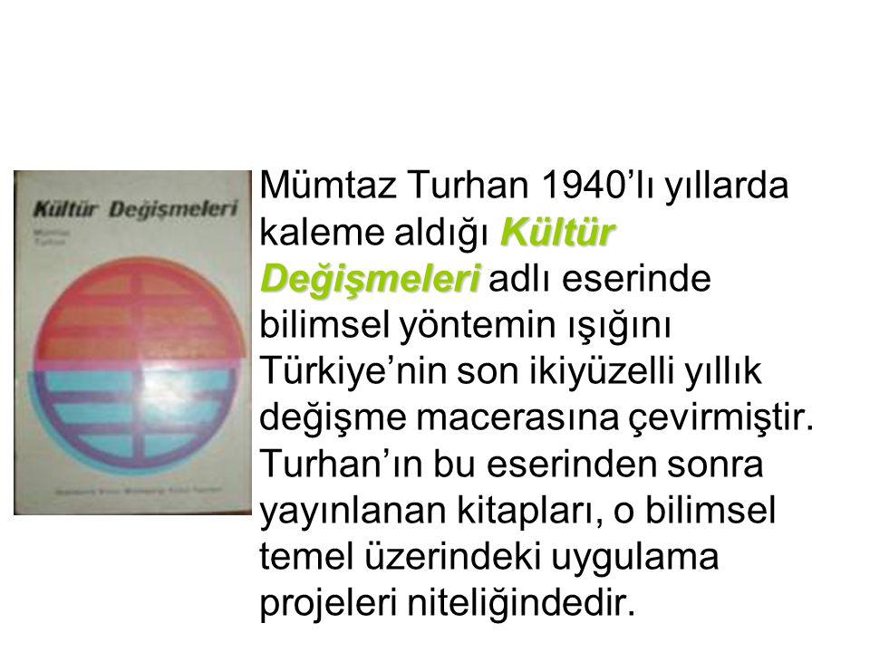 Kültür Değişmeleri Mümtaz Turhan 1940'lı yıllarda kaleme aldığı Kültür Değişmeleri adlı eserinde bilimsel yöntemin ışığını Türkiye'nin son ikiyüzelli yıllık değişme macerasına çevirmiştir.
