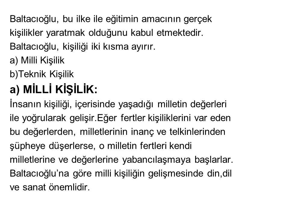 Baltacıoğlu, bu ilke ile eğitimin amacının gerçek kişilikler yaratmak olduğunu kabul etmektedir.
