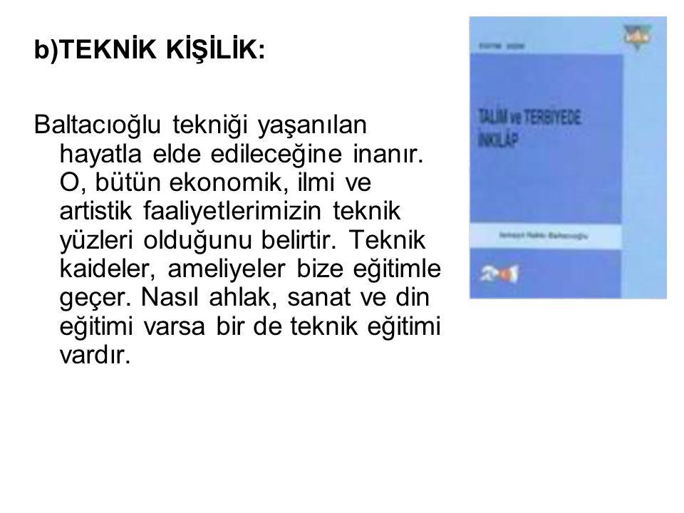 b)TEKNİK KİŞİLİK: Baltacıoğlu tekniği yaşanılan hayatla elde edileceğine inanır.