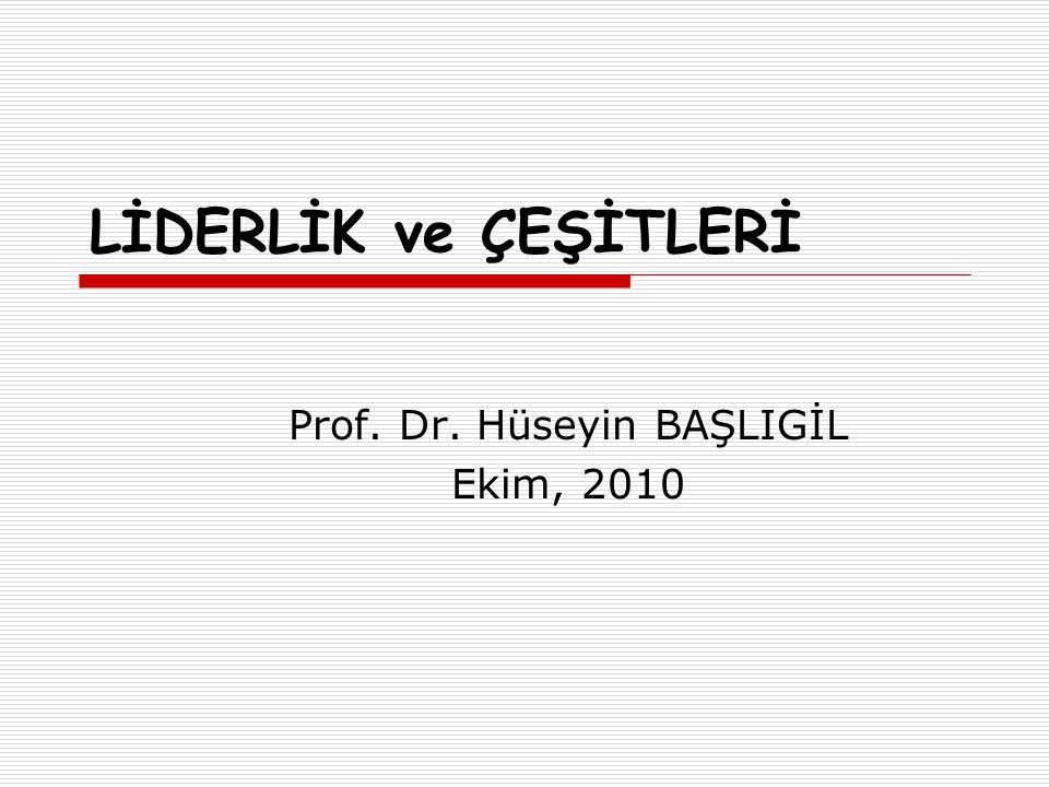 LİDERLİK ve ÇEŞİTLERİ Prof. Dr. Hüseyin BAŞLIGİL Ekim, 2010