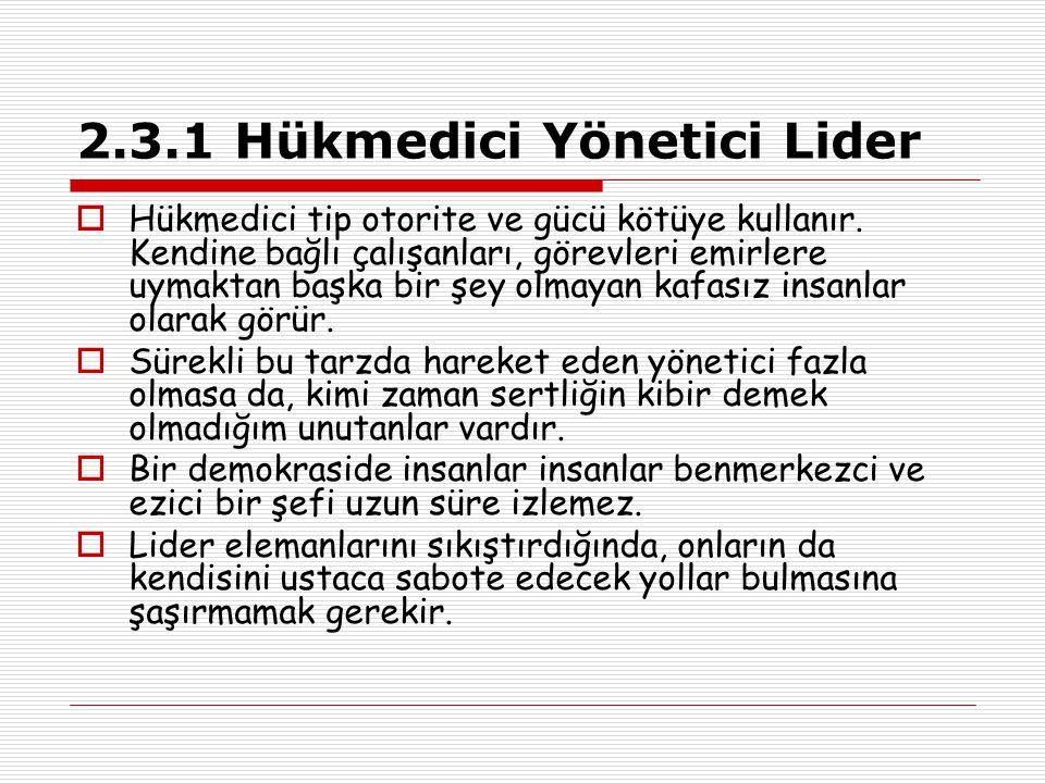 2.3.1 Hükmedici Yönetici Lider  Hükmedici tip otorite ve gücü kötüye kullanır.